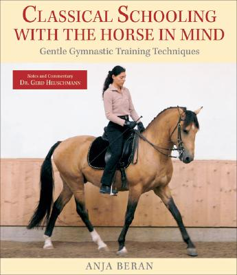 Classical Schooling with the Horse in Mind By Beran, Anja/ Heuschmann, Gerd (CON)