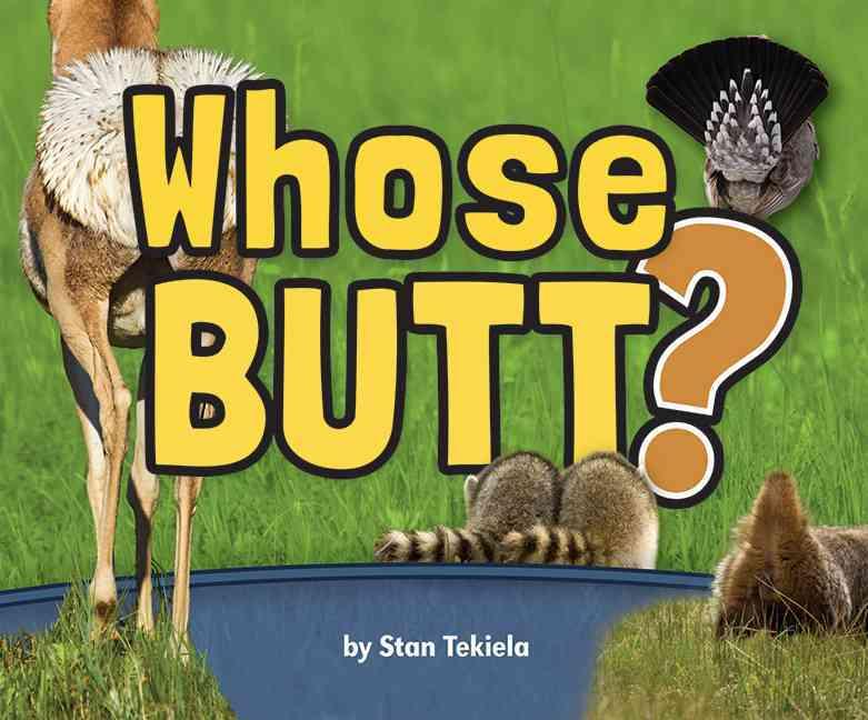 Whose Butt? By Tekiela, Stan (PHT)/ Tekiela, Kathy